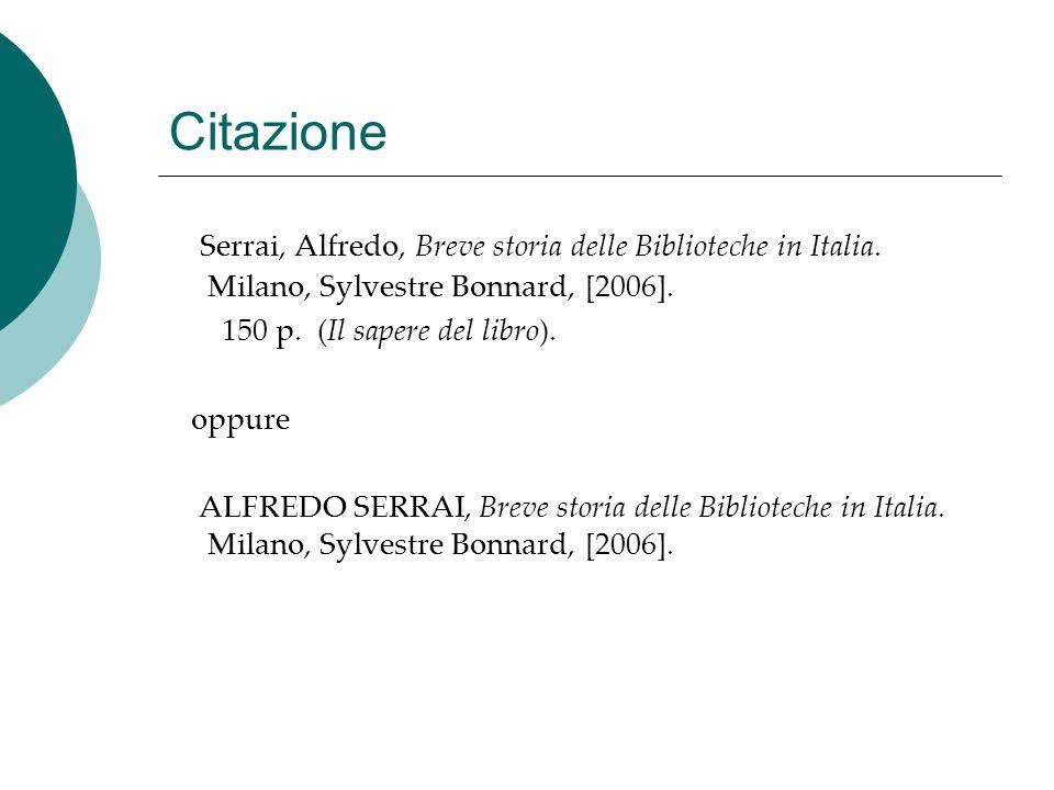 Citazione Serrai, Alfredo, Breve storia delle Biblioteche in Italia. Milano, Sylvestre Bonnard, [2006].